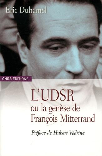 Eric Duhamel - L'UDSR ou la genèse de François Mitterrand.