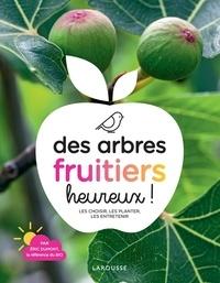 Eric Dumont - Des arbres fruitiers heureux ! - Les choisir, les planter, les entretenir.