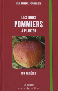 Eric Dumont - Les bons pommiers à planter - 100 variétés.