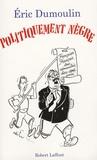 Eric Dumoulin - Politiquement nègre.