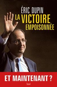 Eric Dupin - La victoire empoisonnée - La campagne présidentielle à contrechamp.