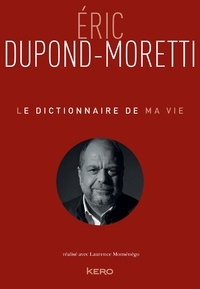 Eric Dupond-Moretti - Le Dictionnaire de ma vie - Eric Dupond-Moretti.