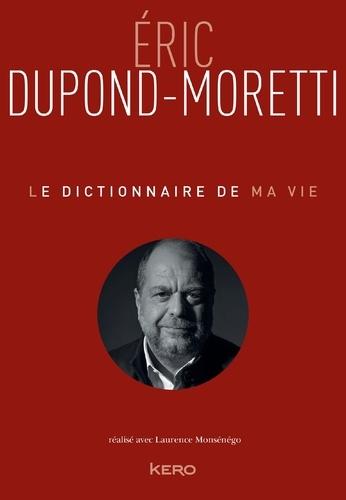 Le Dictionnaire de ma vie - Eric Dupond-Moretti - Format ePub - 9782366583700 - 6,99 €
