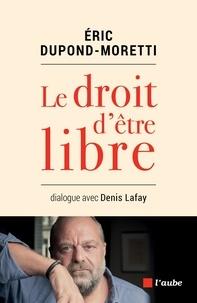 Téléchargez des livres à partir de google books mac gratuit Le droit d'être libre  - Dialogue avec Denis Lafay 9782815929134 RTF