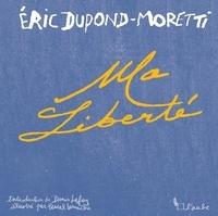 Eric Dupond-Moretti - Ma liberté.