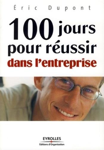 Eric Dupont - 100 jours pour réussir dans l'entreprise.