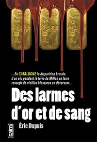 Eric Dupuis - Des larmes d'or et de sang.