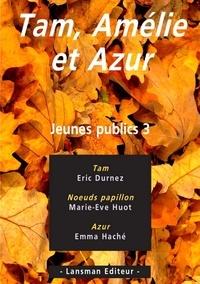 Eric Durnez et Marie-Eve Huot - Jeunes publics - Tome 3, Tam, Amélie, Azur.