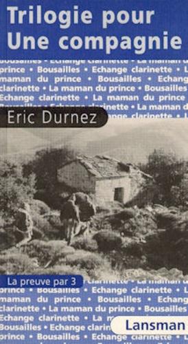 Eric Durnez - Trilogie pour une compagnie.