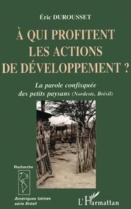 Eric Durousset - A qui profitent les actions de développement ? - La parole confisquée des petits paysans (Nordeste, Brésil).