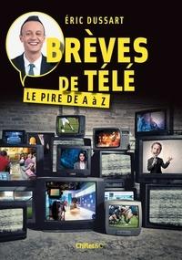 Eric Dussart - Brèves de télé - Le pire de A à Z.