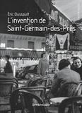Eric Dussault - L'invention de Saint-Germain-des-Prés.