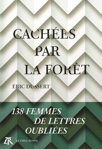 Eric Dussert - Cachées par la forêt - 138 femmes de lettres oubliées.
