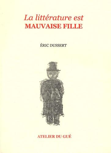 Eric Dussert et Charles Monselet - La littérature est mauvaise fille.