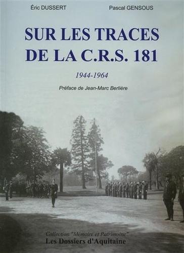 Eric Dussert et Pascal Gensous - Sur les traces de la CRS 181 - 1944-1964.