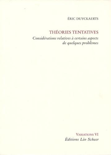 Eric Duyckaerts - Théories tentatives - Considérations relatives à certains aspects de quelques problèmes.