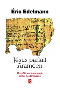 Eric Edelmann - Jésus parlait Araméen - A la recherche de l'enseignement originel.
