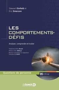 Eric Emerson et Stewart-L Einfeld - Les comportements-défis - Analyser, comprendre et traiter.