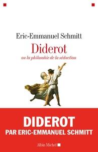 Eric-Emmanuel Schmitt et Éric-Emmanuel Schmitt - Diderot ou la Philosophie de la séduction.