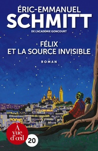 Eric-Emmanuel Schmitt - Félix et la source invisible.