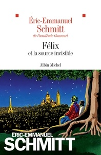 Eric-Emmanuel Schmitt et Éric-Emmanuel Schmitt - Félix et la source invisible.
