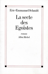 Eric-Emmanuel Schmitt et Éric-Emmanuel Schmitt - La Secte des égoïstes.