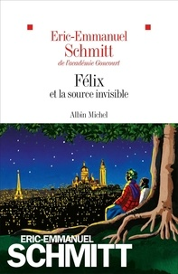 Eric-Emmanuel Schmitt - Le cycle de l'invisible - Félix et la source invisible.