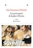 Eric-Emmanuel Schmitt - Les perroquets de la place d'Arezzo.