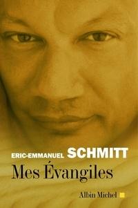 Eric-Emmanuel Schmitt et Éric-Emmanuel Schmitt - Mes évangiles.