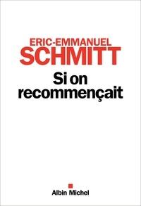 Eric-Emmanuel Schmitt et Éric-Emmanuel Schmitt - Si on recommençait.