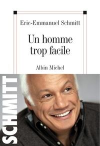 Eric-Emmanuel Schmitt et Éric-Emmanuel Schmitt - Un homme trop facile.