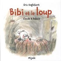 Eric Englebert et Claude K. Dubois - Bibi et le loup.