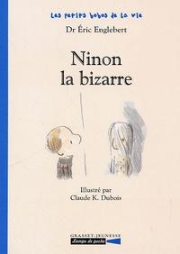 Eric Englebert - Les petits bobos de la vie  : Ninon la bizarre.
