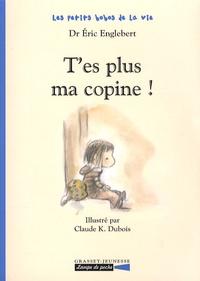 Eric Englebert et Claude K. Dubois - Les petits bobos de la vie  : T'es plus ma copine !.
