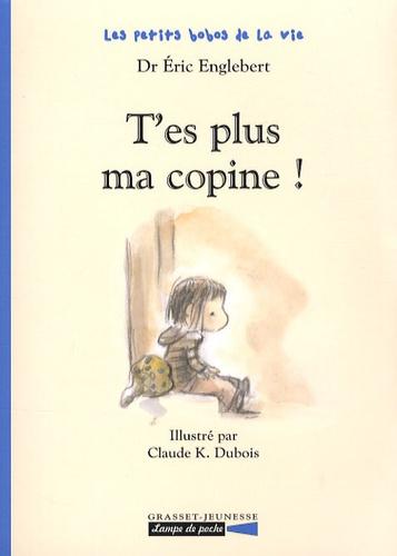 Eric Englebert et Claude-K Dubois - Les petits bobos de la vie  : T'es plus ma copine !.