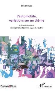 Eric Enrègle - L'automobile, variations sur un thème - Voiture autonome, intelligence artificielle, rapport à autrui.