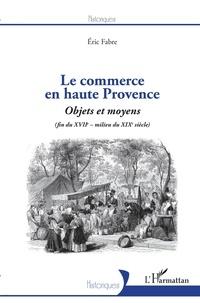 Deedr.fr Le commerce en haute Provence - Objets et moyens (fin du XVIIe - milieu du XIXe) Image