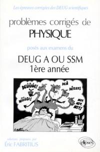 Eric Fabritius - Problèmes corrigés de physique posés aux examens du DEUG A ou SSM, 1ère année.