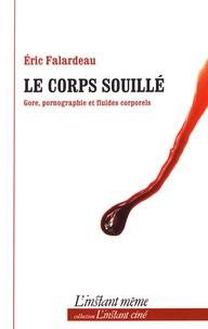 Eric Falardeau - Le corps souillé - Gore, pornographie et fluides corporels.