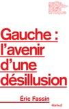Eric Fassin - Gauche : l'avenir d'une désillusion.