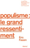 Eric Fassin - Populisme : le grand ressentiment.