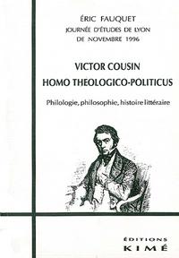 Eric Fauquet - Victor Cousin, homo théologico-politicus - Philologie, philosophie, histoire littéraire, journée d'études de Lyon de novembre 1996.