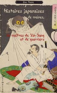 Eric Faure - Histoires japonaises de moines, de maîtres du Yin-Yang et de guerriers.