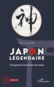 Eric Faure - Japon légendaire - Cinquante histoires de kami.