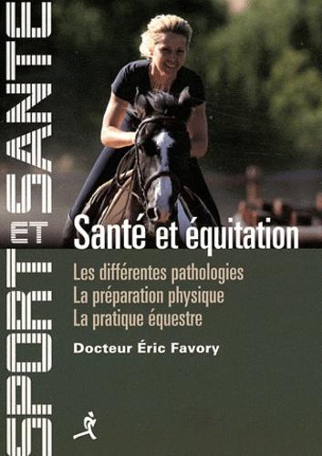 Eric Favory - Santé et équitation - Les différentes pathologies, la préparation physique, la pratique équestre.