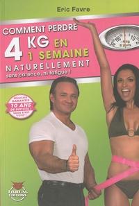 Eric Favre - Comment perdre 4 kg en une semaine naturellement sans carence, ni fatigue !.