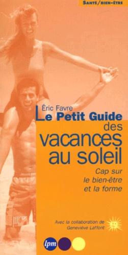 Eric Favre et Geneviève Laffont - Le petit guide des vacances au soleil. - Cap sur le bien-être et la forme.
