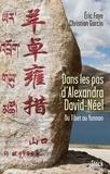 Eric Faye et Christian Garcin - Dans les pas d'Alexandra David-Néel - Du Tibet au Yunnan.