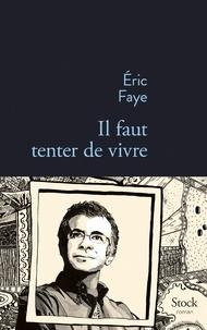 Eric Faye - Il faut tenter de vivre.