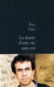 Eric Faye - La durée d'une vie sans toi.